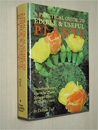 A Practical Guide to Edible and Useful Plants: Including Recipes, Harmful Plants, Natural Dyes and Textile Fibers