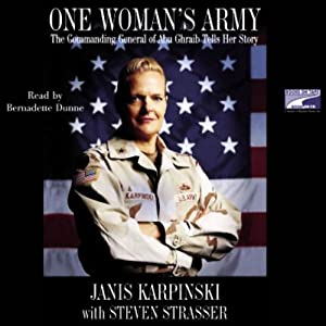One Woman's Army: The Commanding General of Abu Ghraib Tells Her Story | [Janis Karpinski]