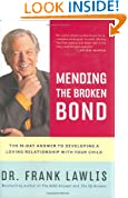 Mending the Broken Bond: The 90-Day Answer to Developing a Loving Relationship with Your Child