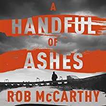 A Handful of Ashes: Dr Harry Kent, Book 2 Audiobook by Rob McCarthy Narrated by Andrew Wincott