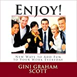 Enjoy!: New Ways to Add Fun to Your Work Everyday | Gini Graham Scott PhD