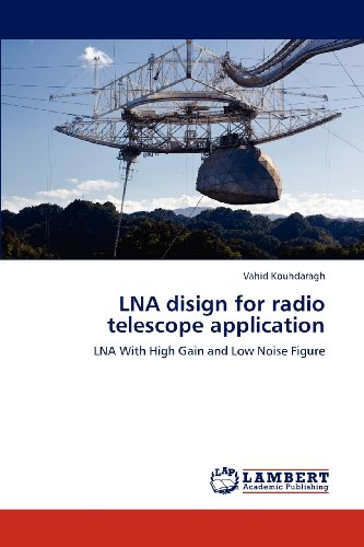Lna Disign For Radio Telescope Application: Lna With High Gain And Low Noise Figure