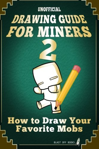 Unofficial Drawing Guide for Miners 2: How to Draw Your Favorite Mobs