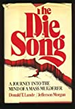 img - for The Die Song: A Journey into the Mind of a Mass Murderer by Donald T. Lunde (1980-03-01) book / textbook / text book