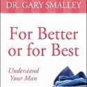 For Better or for Best: A Valuable Guide to Knowing, Understanding, and Loving your Husband Audiobook by Gary Smalley Narrated by Maurice England