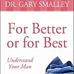 For Better or for Best: A Valuable Guide to Knowing, Understanding, and Loving your Husband | Gary Smalley