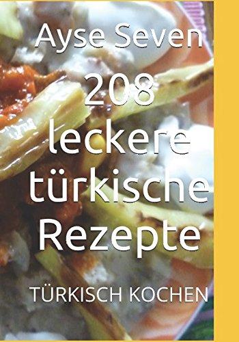 208 leckere türkische Rezepte: TÜRKISCH KOCHEN (German Edition) by Ayse Seven