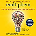 Multipliers: How the Best Leaders Make Everyone Smarter Audiobook by Liz Wiseman, Greg McKeown Narrated by John Meagher