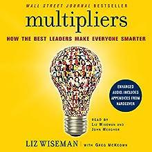 Multipliers: How the Best Leaders Make Everyone Smarter | Livre audio Auteur(s) : Liz Wiseman, Greg McKeown Narrateur(s) : John Meagher