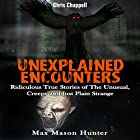 Unexplained Encounters: Ridiculous True Stories of the Unusual, Creepy and Just Plain Strange - Unexplained Phenomena, Book 1 Hörbuch von Max Mason Hunter Gesprochen von: Chris Chappell