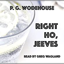 Right Ho, Jeeves Audiobook by P. G. Wodehouse Narrated by Greg Wagland