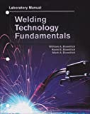 Welding Technology Fundamentals, Lab Manual