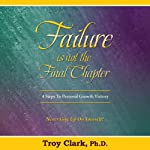 Failure Is Not the Final Chapter | Dr. Troy Clark