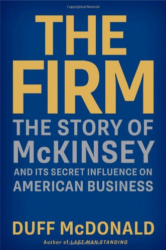 The Firm: The Story of McKinsey and Its Secret Influence on American Business: Duff McDonald: 9781439190975: Amazon.com: Books