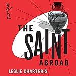 The Saint Abroad: The Saint, Book 41 | Leslie Charteris