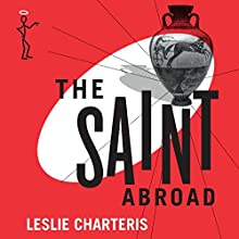 The Saint Abroad: The Saint, Book 41 (       UNABRIDGED) by Leslie Charteris Narrated by John Telfer