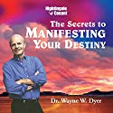 Secrets to Manifesting Your Destiny  by Wayne W. Dyer Narrated by Wayne W. Dyer