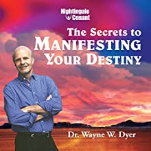 Secrets to Manifesting Your Destiny Speech by Wayne W. Dyer Narrated by Wayne W. Dyer