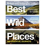 Britain and Ireland's Best Wild Places: 500 Essential Journeysby Christopher Somerville