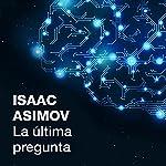 La última pregunta [The Last Question] | Isaac Asimov