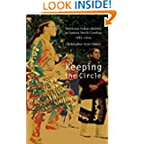 Keeping the Circle: American Indian Identity in Eastern North Carolina, 1885-2004 (Indians of the Southeast) by Christopher Arris Oakley