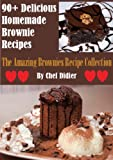 90+ Delicious Homemade Brownie Recipes: The Amazing Brownies Recipe Collection