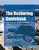 The Reshoring Guidebook: Your Step-by-step Instruction Guide to Bringing Manufacturing Back to America