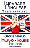 Imparare l'inglese con Testi paralleli - Storie semplici (Italiano - Inglese) Bilingue