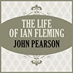 The Life of Ian Fleming | John Pearson