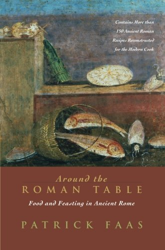Around the roman table food and feasting in ancient rome for Ancient roman cuisine history