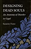 Designing Dead Souls: An Anatomy of Disorder in Gogol (0804720495) by Fusso, Susanne