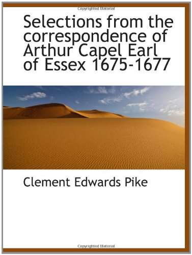 Selections from the correspondence of Arthur Capel Earl of Essex 1675-1677