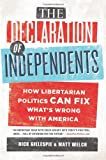 img - for The Declaration of Independents: How Libertarian Politics Can Fix What's Wrong with America book / textbook / text book