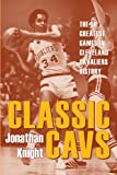 img - for Classic Cavs: The 50 Greatest Games in Cleveland Cavaliers History (Classic Cleveland) book / textbook / text book