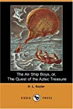 img - for The Air Ship Boys, Or, the Quest of the Aztec Treasure (Dodo Press) book / textbook / text book