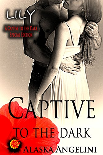 Alaska Angelini - LILY: Captive to the Dark (Special Edition #1)