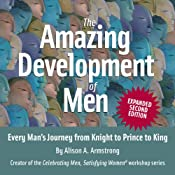 The Amazing Development of Men, Expanded 2nd Edition: Every Man's Journey from Knight to Prince to King | [Alison A. Armstrong]