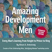 The Amazing Development of Men, Expanded 2nd Edition: Every Man's Journey from Knight to Prince to King | Livre audio Auteur(s) : Alison A. Armstrong Narrateur(s) : Alison A. Armstrong