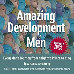 The Amazing Development of Men, Expanded 2nd Edition: Every Man's Journey from Knight to Prince to King Audiobook