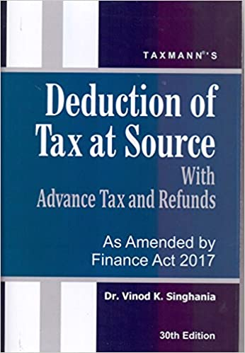 Deduction of Tax at Source with Advance Tax and Refunds (30th Edition 2017-As Amended by Finance Act 2017)