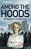 Among the Hoods: My Years with a Teenage Gang by Sergeant, Harriet (2012)