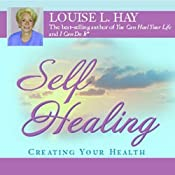 Self-Healing: Creating Your Health | [Louise L. Hay]