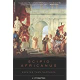 Scipio Africanus: Greater Than Napoleon ~ Sir Basil Henry...
