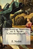 The Book of Dragons . by: E. Nesbit (Children's book)