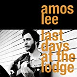 Last Days At The Lodge Amos Lee