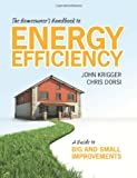 The Homeowners Handbook to Energy Efficiency: A Guide to Big and Small Improvements