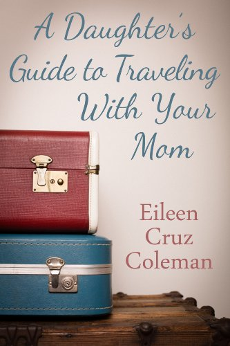A Daughter's Guide to Traveling with Your Mom, a short story