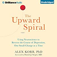 The Upward Spiral: Using Neuroscience to Reverse the Course of Depression, One Small Change at a Time (       UNABRIDGED) by Alex Korb Narrated by David deVries