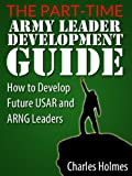 img - for The Part-Time Army Leader Development Guide: How to Develop Future USAR and ARNG Leaders book / textbook / text book