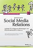 Social Media Relations: Leitfaden für erfolgreiche PR-Strategien und Öffentlichkeitsarbeit im